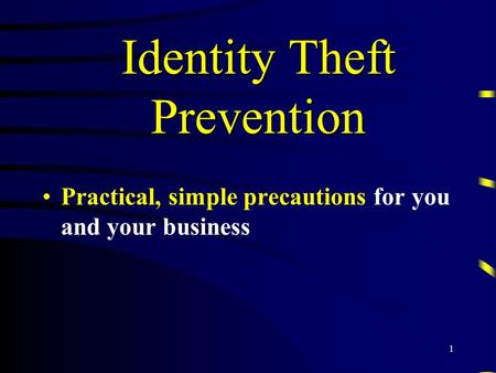 1 Identity Theft Prevention Practical, simple precautions for you and your business.