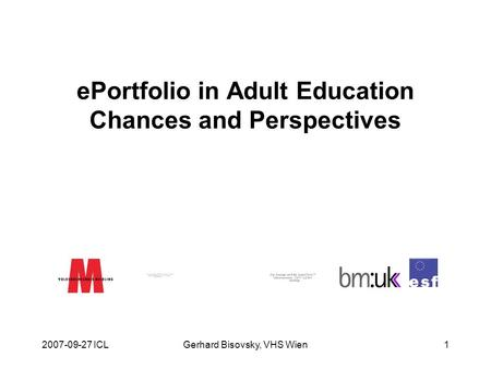 2007-09-27 ICLGerhard Bisovsky, VHS Wien1 ePortfolio in Adult Education Chances and Perspectives.