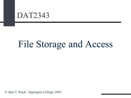 DAT2343 File Storage and Access © Alan T. Pinck / Algonquin College; 2003.