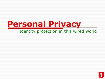 Personal Privacy Identity protection in this wired world.