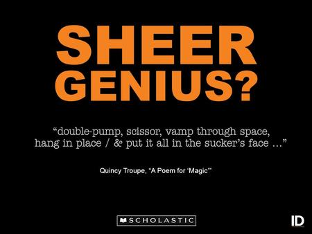 Quincy Troupe, A Poem for Magic GENIUS? SHEER. Genius Is it a natural gift? Or sweat and toil?
