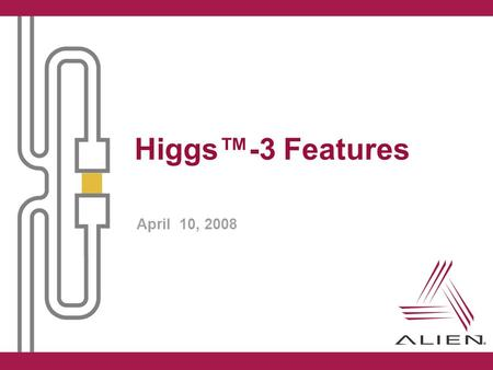 Higgs™-3 Features April 10, 2008.