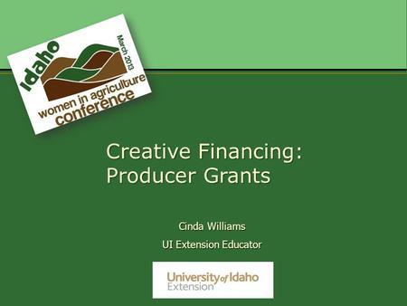 Cinda Williams UI Extension Educator Creative Financing: Producer Grants.