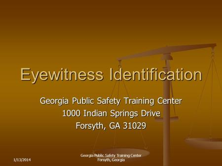 1/13/2014 Georgia Public Safety Training Center Forsyth, Georgia Eyewitness Identification Georgia Public Safety Training Center 1000 Indian Springs Drive.