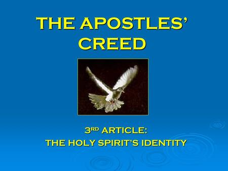 THE APOSTLES CREED 3 rd ARTICLE: THE HOLY SPIRITS IDENTITY.