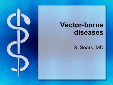 Vector-borne diseases S. Sears, MD. Lyme disease Multisystem inflammatory disease Causes by spirochetes –Borrelia burgdorferi Spread by Ixodes ticks –I.