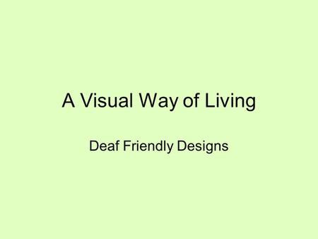 A Visual Way of Living Deaf Friendly Designs.