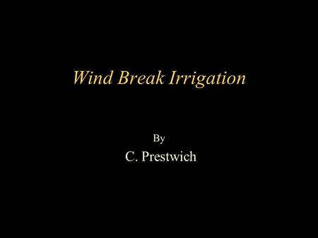 Wind Break Irrigation By C. Prestwich. Soil water extraction by Plants.