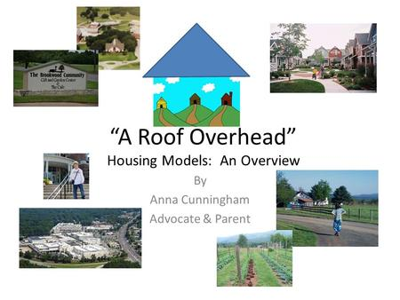 A Roof Overhead Housing Models: An Overview By Anna Cunningham Advocate & Parent.
