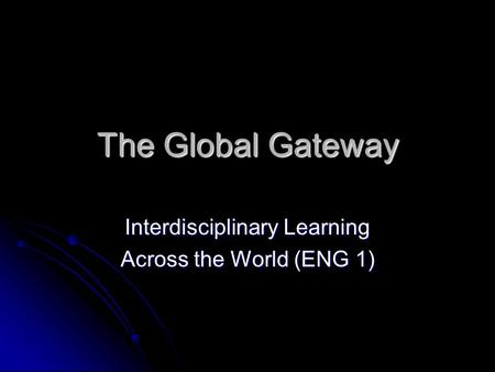 The Global Gateway Interdisciplinary Learning Across the World (ENG 1)