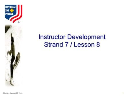 Monday, January 13, 20141 Instructor Development Strand 7 / Lesson 8.