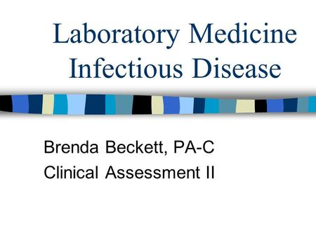 Laboratory Medicine Infectious Disease Brenda Beckett, PA-C Clinical Assessment II.