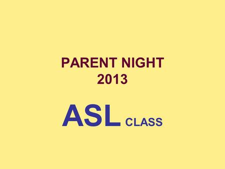 PARENT NIGHT 2013 ASL CLASS. Cellphone Camera Feel free at anytime to snap a picture with your cell phone. Also this entire presentation is uploaded.