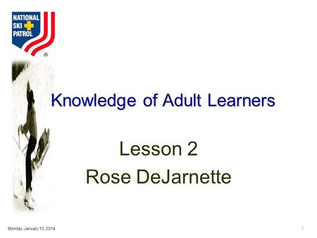 Monday, January 13, 20141 Knowledge of Adult Learners Lesson 2 Rose DeJarnette.