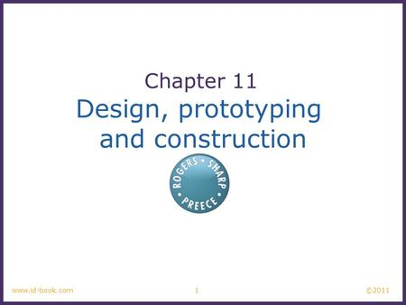 ©2011 1www.id-book.com Design, prototyping and construction Chapter 11.