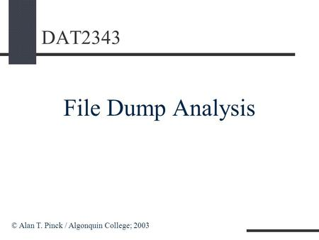 DAT2343 File Dump Analysis © Alan T. Pinck / Algonquin College; 2003.