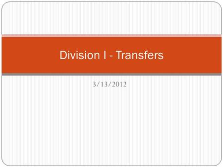 3/13/2012 Division I - Transfers. Transfer Student A transfer student, in the application of NCAA eligibility requirements, is a student who transfers.