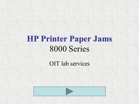 HP Printer Paper Jams HP Printer Paper Jams 8000 Series OIT lab services.