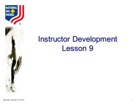 Monday, January 13, 20141 Instructor Development Lesson 9.