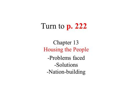 Turn to p. 222 Chapter 13 Housing the People -Problems faced -Solutions -Nation-building.