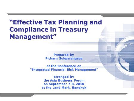 1 Effective Tax Planning and Compliance in Treasury Management Prepared by Picharn Sukparangsee at the Conference on Integrated Financial Risk Management.