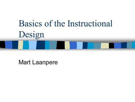 Basics of the Instructional Design Mart Laanpere.