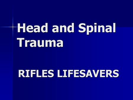 Head and Spinal Trauma RIFLES LIFESAVERS.