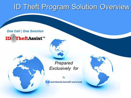 ID Theft Program Solution Overview One Call | One Solution Prepared Exclusively for By.