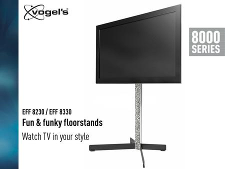 Watch TV in your style EFF 8230 / EFF 8330 Fun & funky floorstands.