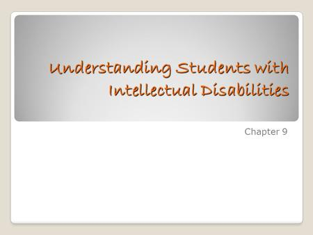 Understanding Students with Intellectual Disabilities Chapter 9.