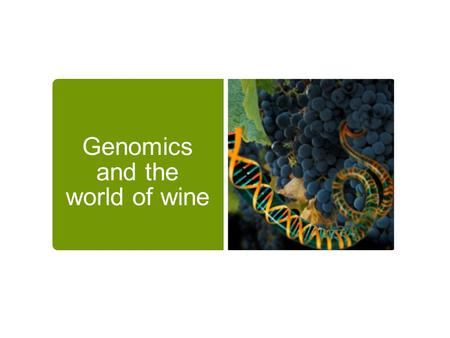 Genomics and the world of wine. Its a Monolith Moment We are at the beginning of a revolution that will change everything…