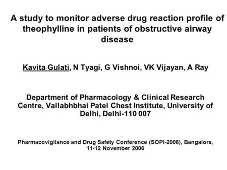 A study to monitor adverse drug reaction profile of theophylline in patients of obstructive airway disease Kavita Gulati, N Tyagi, G Vishnoi, VK Vijayan,