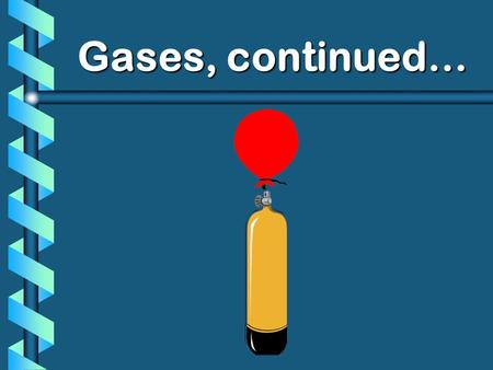 Gases, continued…. V n Avogadros Principle b Equal volumes of gases contain equal numbers of moles at the same temp & pressure true for any gas.
