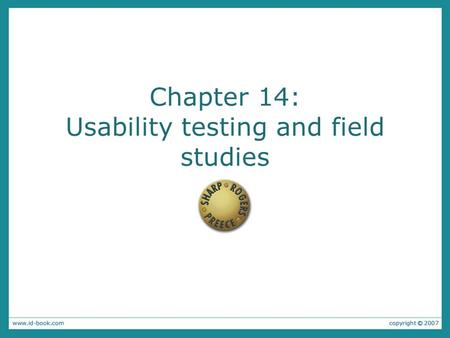Chapter 14: Usability testing and field studies. The aims: Explain how to do usability testing through examples. Outline the basics of experimental design.