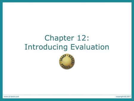 Chapter 12: Introducing Evaluation. The aims To illustrate how observation, interviews and questionnaires that you encountered in Chapters 7 and 8 are.