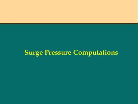 Surge Pressure Computations. What is a Surge A pressure surge or a water hammer is a pressure wave caused by a sudden change in water velocity.A pressure.
