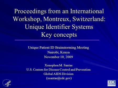 Proceedings from an International Workshop, Montreux, Switzerland: Unique Identifier Systems Key concepts Unique Patient ID Brainstorming Meeting Nairobi,
