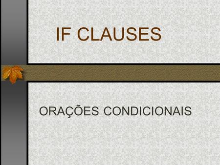 IF CLAUSES ORAÇÕES CONDICIONAIS. Type Zero conditionals express a real or very probable situation in the present. They are formed as follows: Oração CondicionalOração.