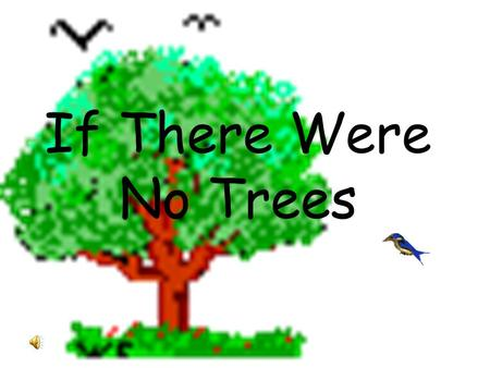 If There Were No Trees.