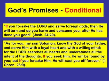 Gods Promises - Conditional If you forsake the LORD and serve foreign gods, then He will turn and do you harm and consume you, after He has done you good.