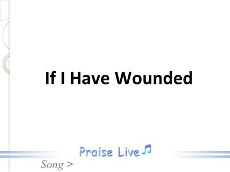 If I Have Wounded.