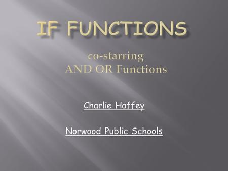 Charlie Haffey Norwood Public Schools. Organized information storage Software- sophisticated Excel- pretty good, basic level.