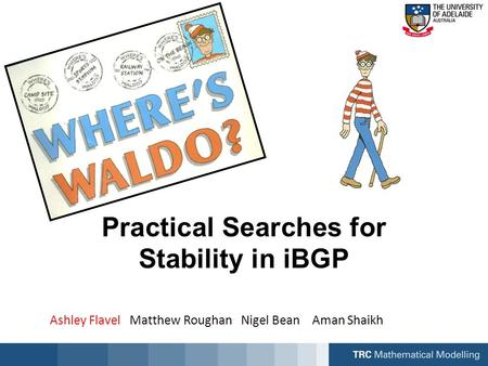 Ashley Flavel Matthew Roughan Nigel Bean Aman Shaikh Practical Searches for Stability in iBGP.