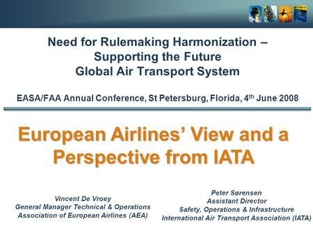 Need for Rulemaking Harmonization – Supporting the Future Global Air Transport System EASA/FAA Annual Conference, St Petersburg, Florida, 4 th June 2008.