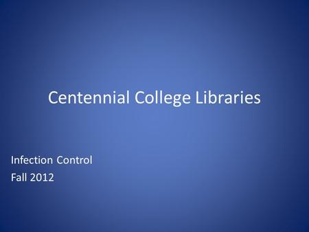 Centennial College Libraries Infection Control Fall 2012.