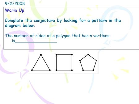 Warm Up Complete the conjecture by looking for a pattern in the diagram below. The number of sides of a polygon that has n vertices is________________.