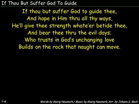 If Thou But Suffer God To Guide If thou but suffer God to guide thee, And hope in Him thru all thy ways, Hell give thee strength whateer betide thee, And.