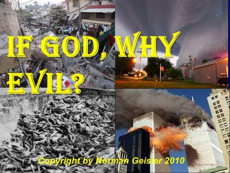 If God, Why Evil? Copyright by Norman Geisler 2010.