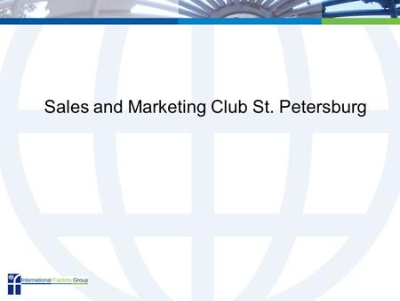 Sales and Marketing Club St. Petersburg. Aims To improve sales performance through a better understanding of its relationship to strategy Provide the.