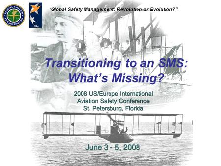 Global Safety Management: Revolution or Evolution? Transitioning to an SMS: Whats Missing?